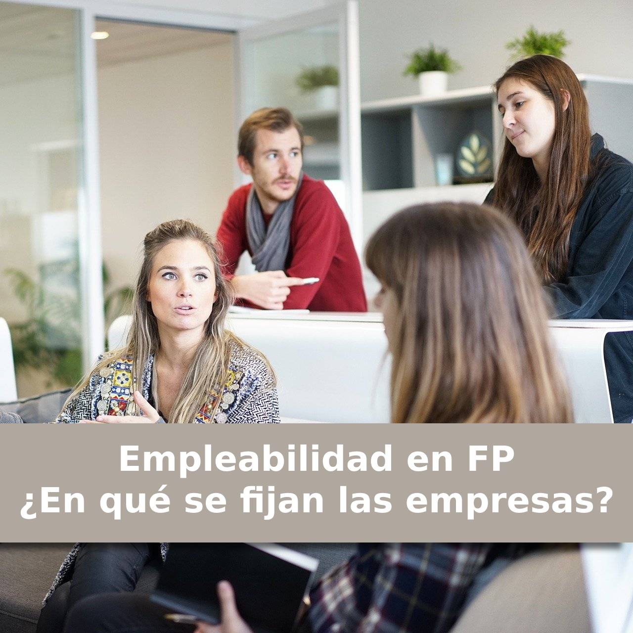 Empleabilidad en FP. ¿En qué se fijan las empresas?